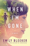 When I'm Gone: A Novel Kindle Edition